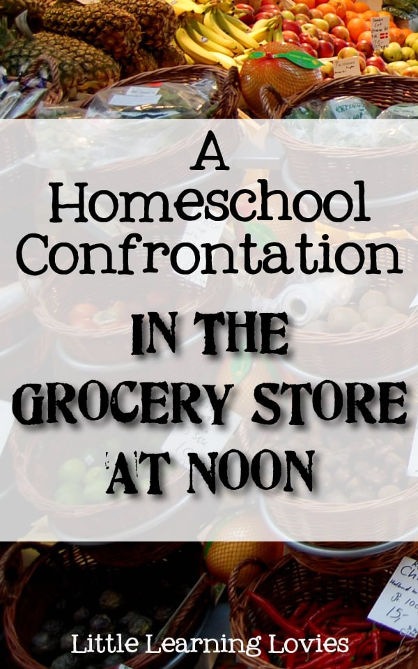 A Homeschool Confrontation in the Grocery Store At Noon