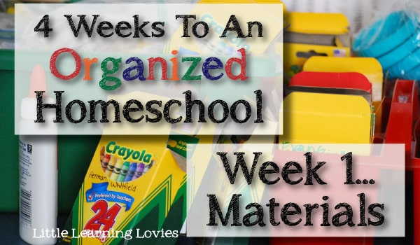 4 Weeks To An Organized Homeschool: Week 1 - Materials