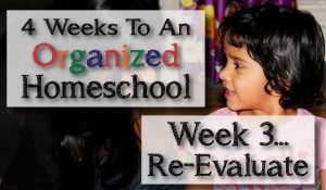 4 Weeks To An Organized Homeschool: Week 3 - Reevaluating